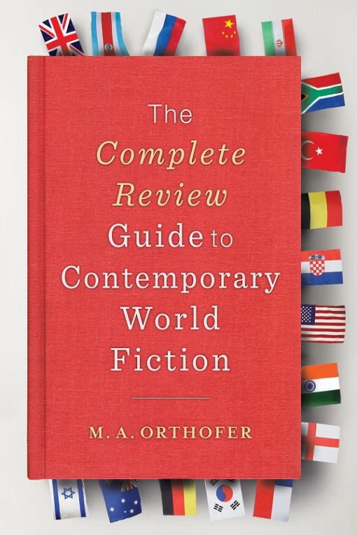 The Complete Review Guide to Contemporary World Fiction by M.A.Orthofer